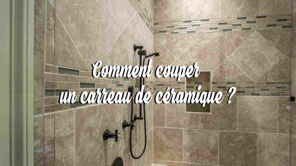 comment couper un carreau de ceramique